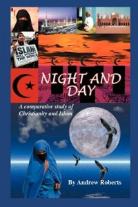 Night and Day - A Comparative Study of Christianity and Islam (by Andrew Roberts)
