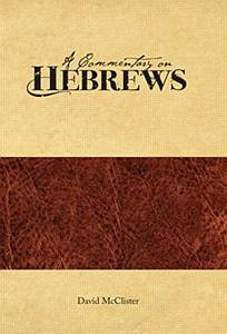 A Commentary on Hebrews (David McClister)