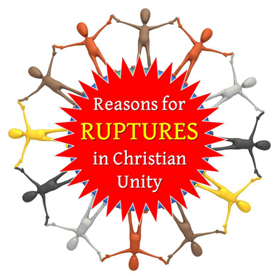 Reasons for Ruptures in Christian Unity