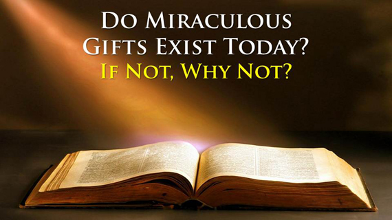 Do Miraculous Gifts Exist Today If Not Why Not