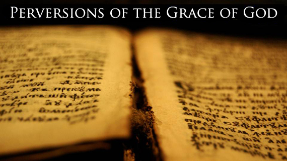 Perversions of the Grace of God
