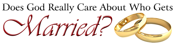 Does God Really Care About Who Gets Married