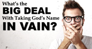 Whats the Big Deal with Taking Gods Name in Vain