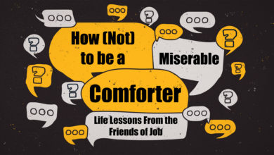 Photo of How (Not) to Be a Miserable Comforter: Life Lessons From the Friends of Job