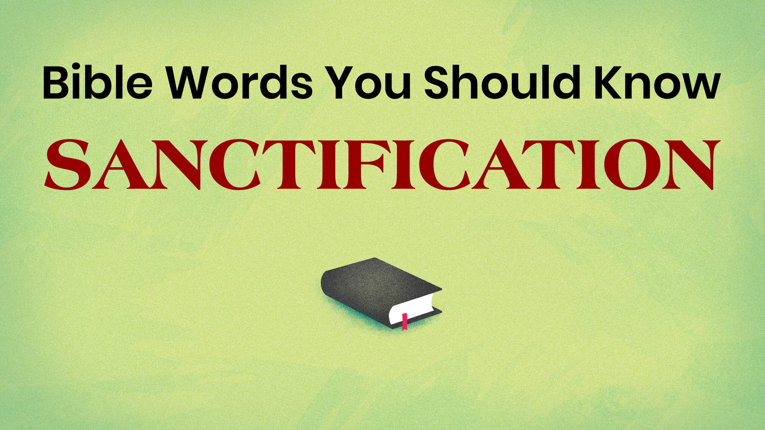 Photo of Bible Words You Should Know: SANCTIFICATION