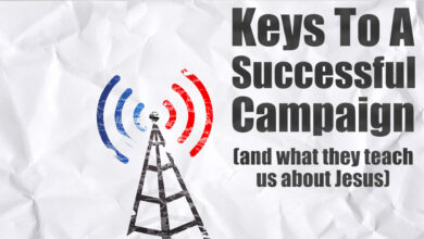 Photo of Keys to a Successful Campaign (and what they teach us about Jesus)